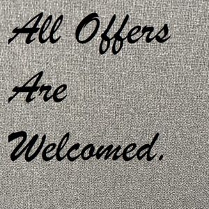 All Offers Are Welcomed.